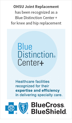 Blue Distinction Center + designation for OHSU Joint Replacement