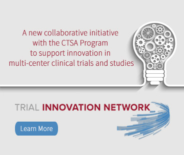 Learn more about CTSA's Trial Innovation Network.