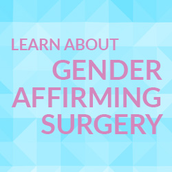 Learn about gender affirming surgery