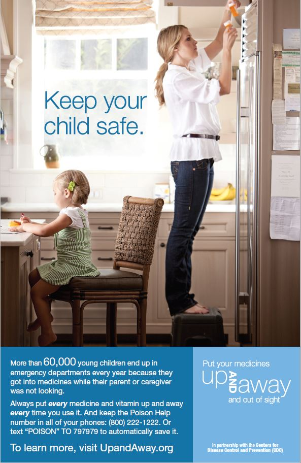 Keep your child safe. Store medicine up and away and out of sight from your child every time.