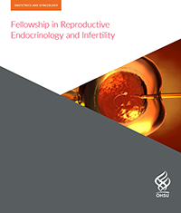 An image of the cover of OHSU's Fellowship in Reproductive Endocrinology and Infertility Fellowship brochure.