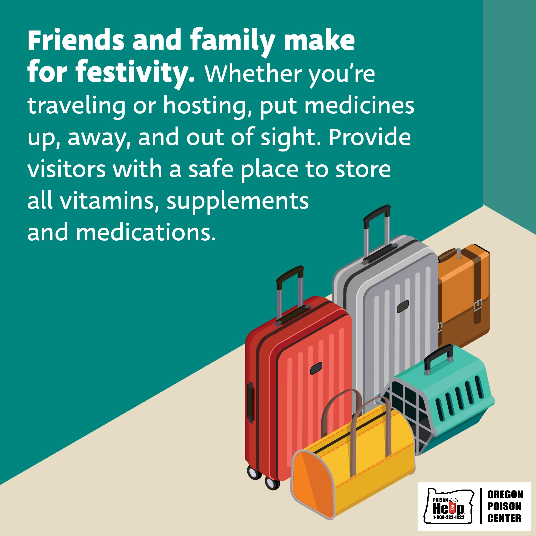 Store medications safely when hosting visitors to prevent accidental exposure to medications, vitamins and supplements.