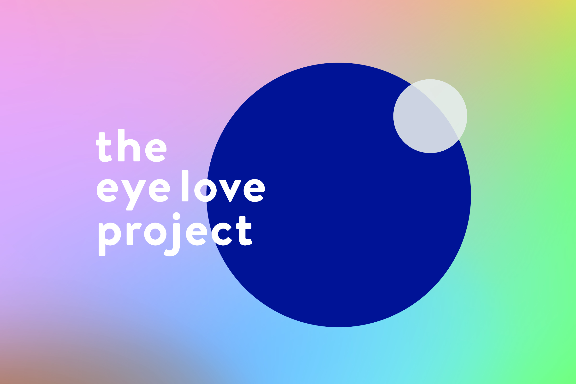 The Eye Love Project is an initiative to raise awareness about the importance of vision and the wonder of sight.